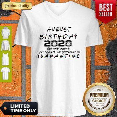 Awesome August Birthday 2020 The One Where I Celebrate My Birthday In Quarantine V-neck