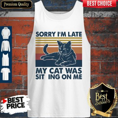 Vintage Sorry I'm Late My Cat Was Sitting On Me Vintage Tank Top