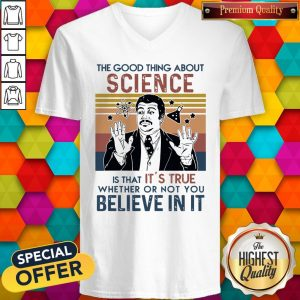 Awesome Neil Degrasse Tyson The Good Thing About Science Is That Its True Believe In It Vintage V-neck