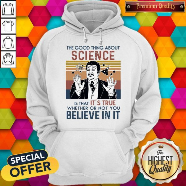Awesome Neil Degrasse Tyson The Good Thing About Science Is That Its True Believe In It Vintage Hoodie