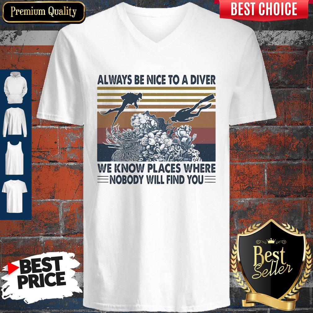 Good Scuba Diving Always Be Nice To A Diver We Know Places Where Nobody Will Find You Sea Vintage V-neck