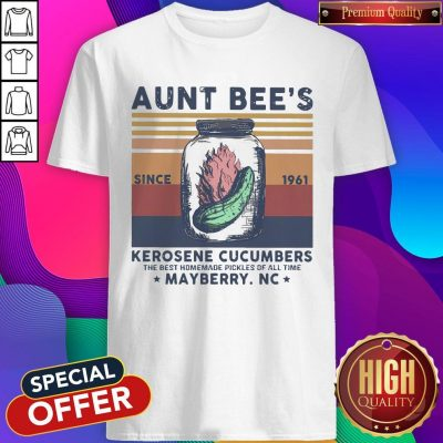 Official Aunt Bee Since 1961 Kerosene Cucumbers The Best Homemade Pickles Of All Time Mayberry Nc Vintage Shirt