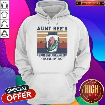 Official Aunt Bee Since 1961 Kerosene Cucumbers The Best Homemade Pickles Of All Time Mayberry Nc Vintage Hoodie