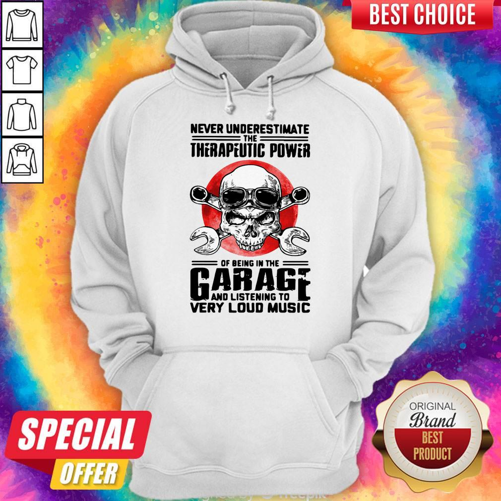 Premium Never Underestimate The Therapeutic Power Of Being In The Garage And Listening To Very Loud Music Hoodie