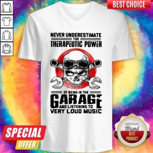 Premium Never Underestimate The Therapeutic Power Of Being In The Garage And Listening To Very Loud Music V-neck