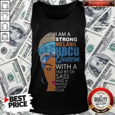 Awesome I Am A Strong Melanil Hbcu Queen With A Tad Bit Of Sass And A Whole Lot Of Class Tank Top
