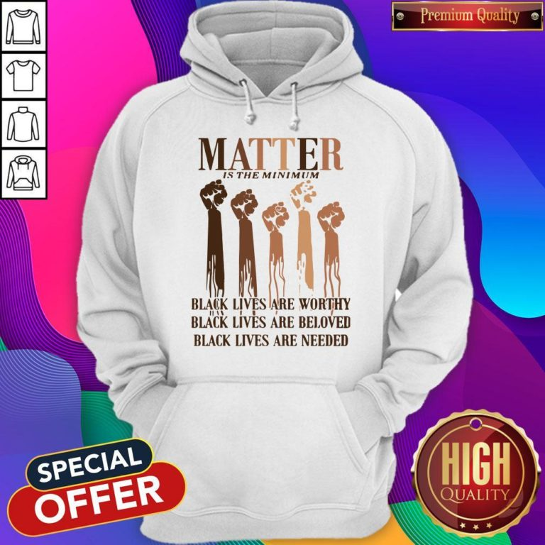 Awesome Matter Is The Minimum Black Lives Are Worthy Black Lives Are Beloved Juneteenth Hoodie - Design By Earstees.com