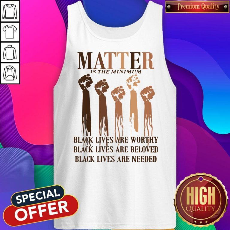 Awesome Matter Is The Minimum Black Lives Are Worthy Black Lives Are Beloved Juneteenth Tank Top - Design By Earstees.com