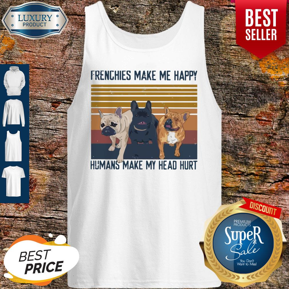 Awesome Pitbull Frenchies Make Me Happy Humans Make My Head Hurt Vintage Tank Top