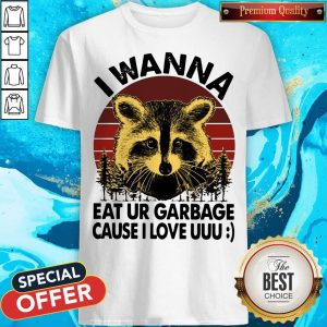 Awesome Racoon I Wanna Eat Ur Garbage Cause I Love Uuu Vintage Shirt