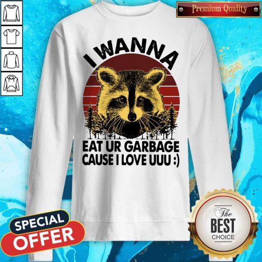 Awesome Racoon I Wanna Eat Ur Garbage Cause I Love Uuu Vintage Sweatshirt
