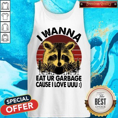 Awesome Racoon I Wanna Eat Ur Garbage Cause I Love Uuu Vintage Tank Top