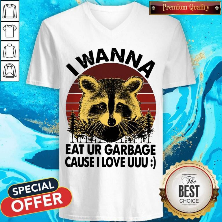 Awesome Racoon I Wanna Eat Ur Garbage Cause I Love Uuu Vintage V-neck