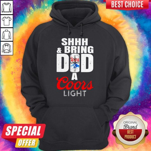 Awesome Shhh And Bring Dad A Coors Light Hoodie