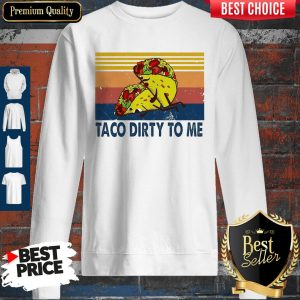 Awesome Taco Dirty To Me Sunset Black Vintage Sweatshirt