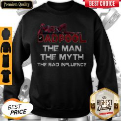 Funny Deadpool Dad Pool The Man The Myth The Bad Influence Father's Day Sweatshirt