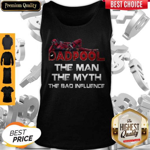 Funny Deadpool Dad Pool The Man The Myth The Bad Influence Father's Day Tank Top