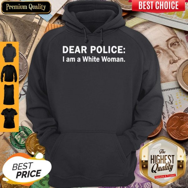 Funny Dear Police I Am A White Woman Hoodie