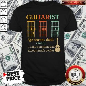 Funny Guitarist Dad Musician Noun Like A Normal Dad Except Much Cooler Shirt - Design By Earstees.com