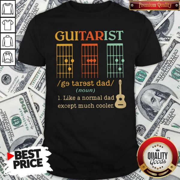 Funny Guitarist Dad Musician Noun Like A Normal Dad Except Much Cooler Shirt