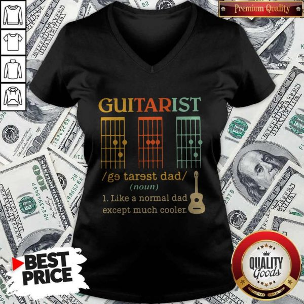 Funny Guitarist Dad Musician Noun Like A Normal Dad Except Much Cooler V-neck