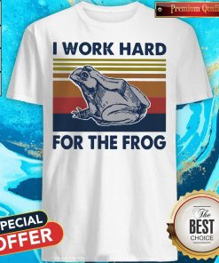 Funny I Work Hard For The Frog Vintage Shirt