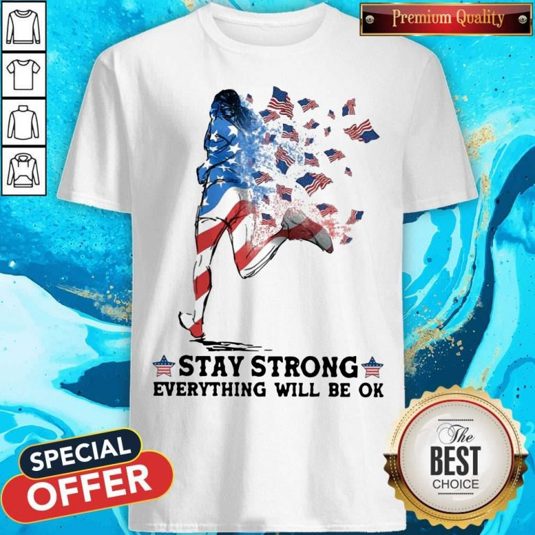 Funny Jogging American Flag Stay Strong Everything Will Be OK Shirt