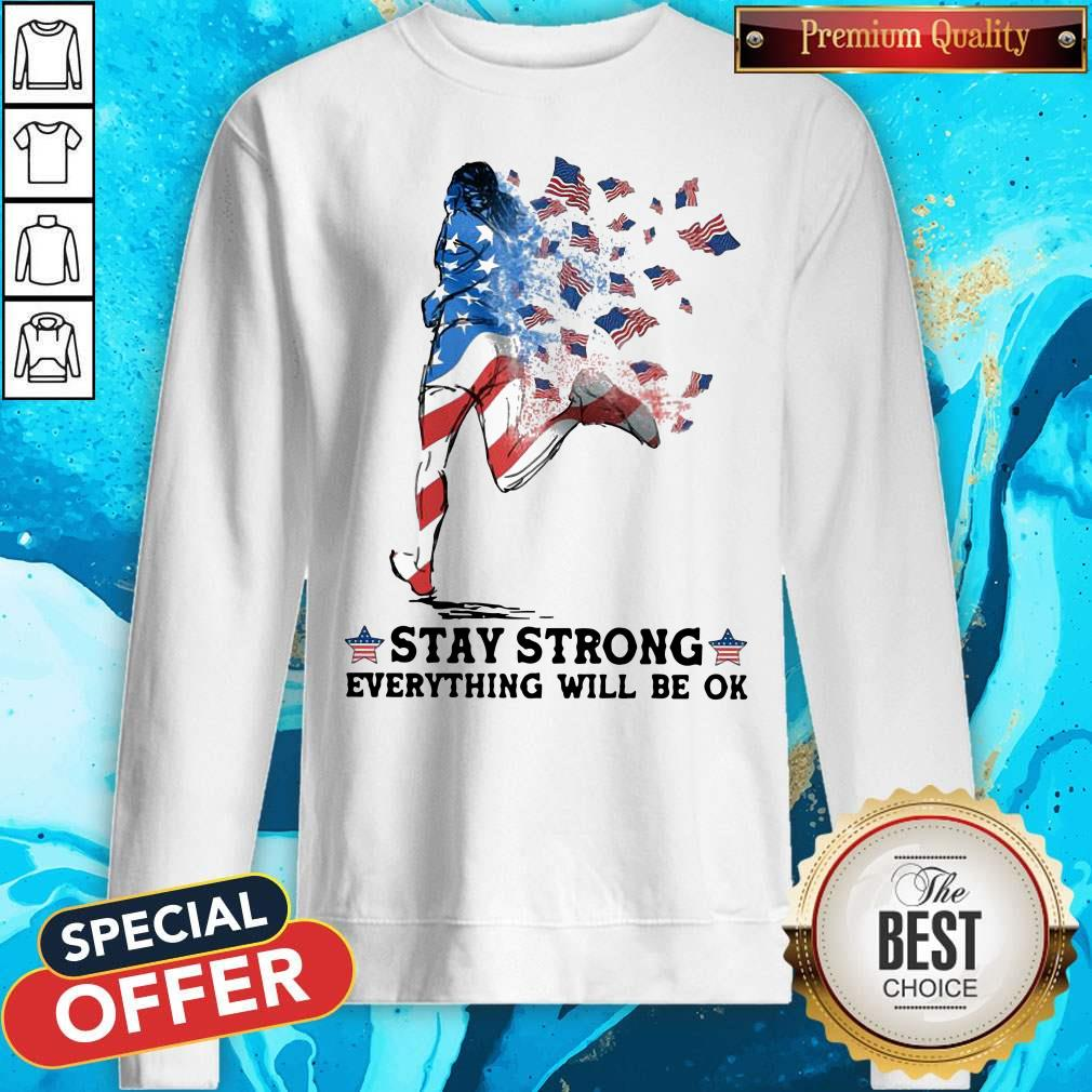 Funny Jogging American Flag Stay Strong Everything Will Be OK Sweatshirt