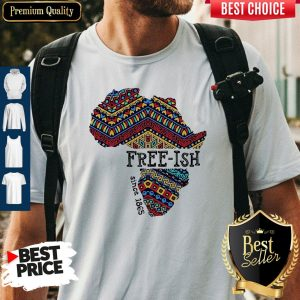 Funny June 19th Juneteenth Independence Day FreeIsh Since 1865 Shirt