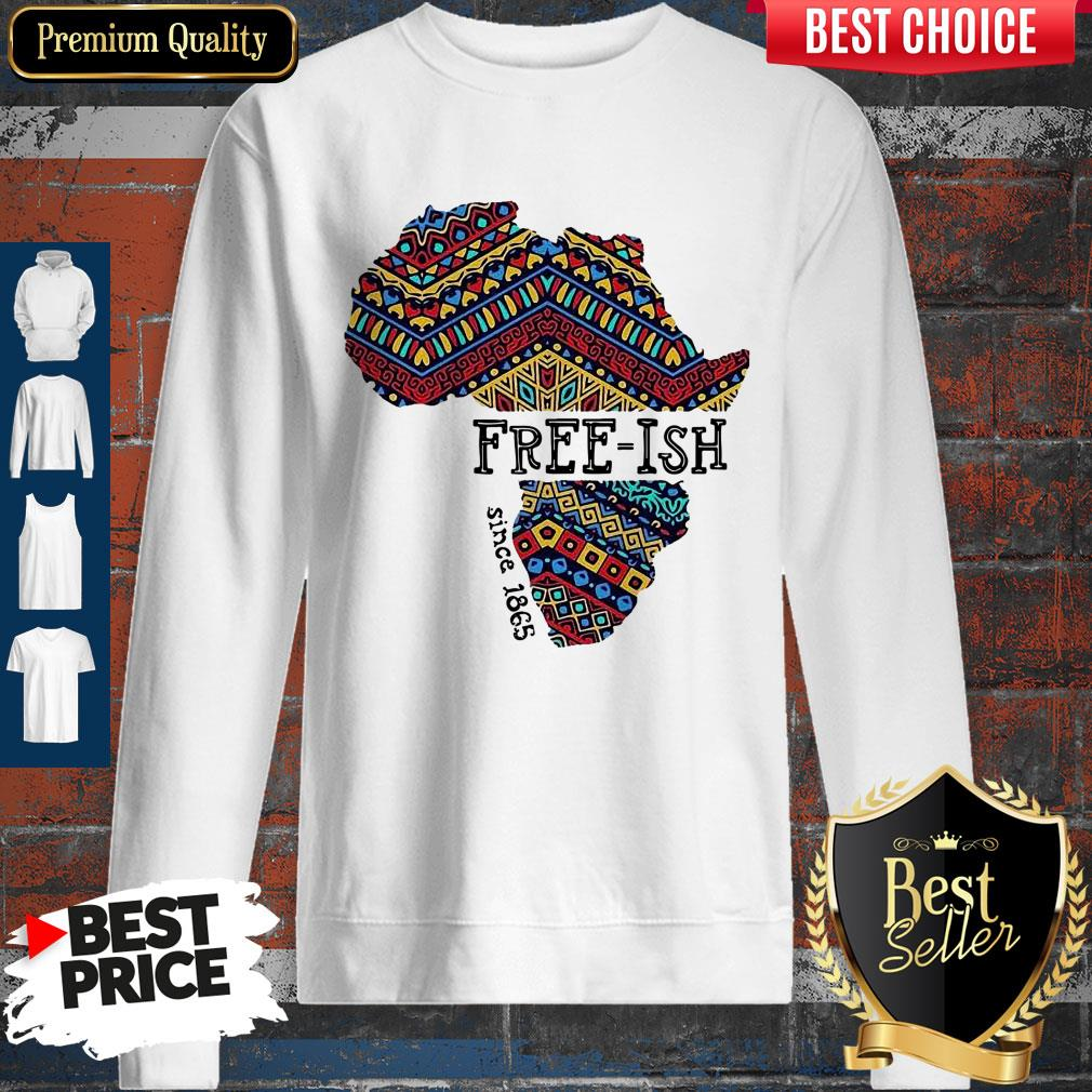 Funny June 19th Juneteenth Independence Day FreeIsh Since 1865 Sweatshirt