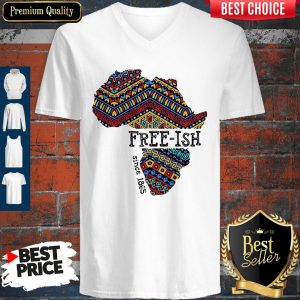 Funny June 19th Juneteenth Independence Day FreeIsh Since 1865 V-neck