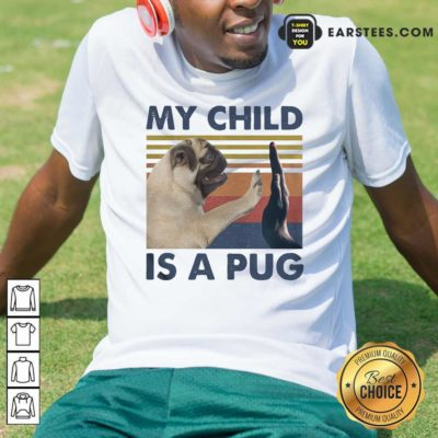 Funny My Child Is A Pug Vintage Classic T-Shirt - Design By Earstees