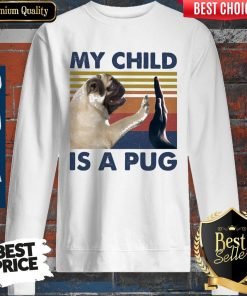 Funny My Child Is A Pug Vintage Classic Sweatshirt