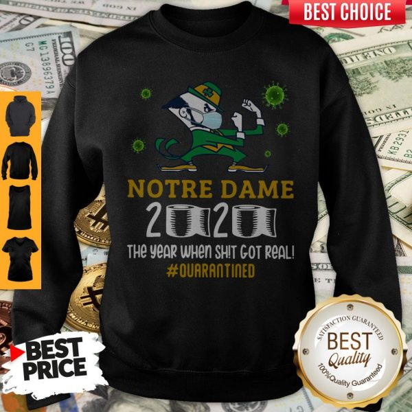 Funny Notre Dame 2020 The Year When Shit Got Real Quarantined Sweatshirt