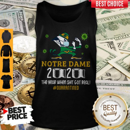 Funny Notre Dame 2020 The Year When Shit Got Real Quarantined Tank Top
