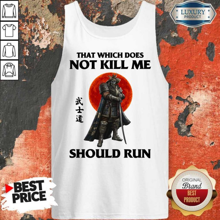Funny Samurai That Which Does Not Kill Me Should Run Tank Top
