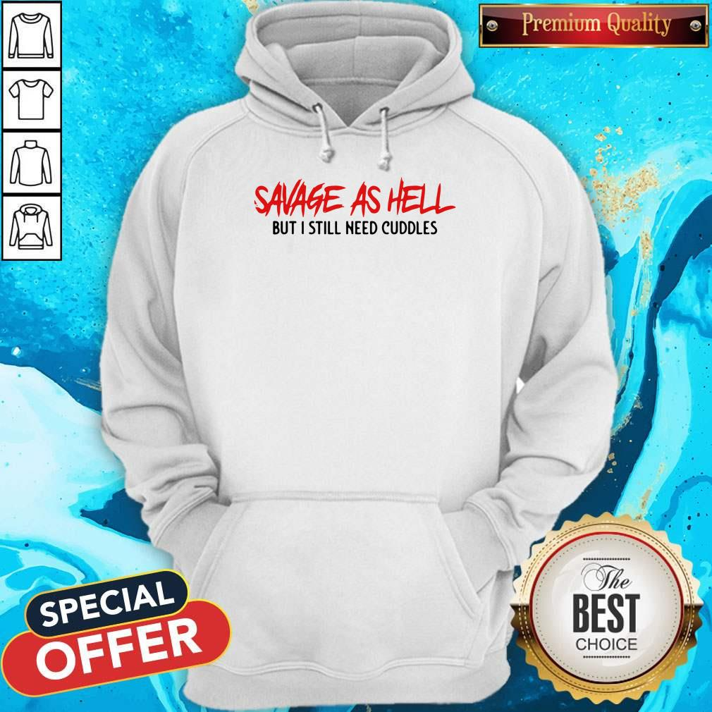 Funny Savage As Hell But I Still Need Cuddles Hoodie
