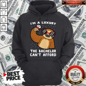 Funny Sloth I'm A Luxury The Bachelor Can't Afford Hoodie