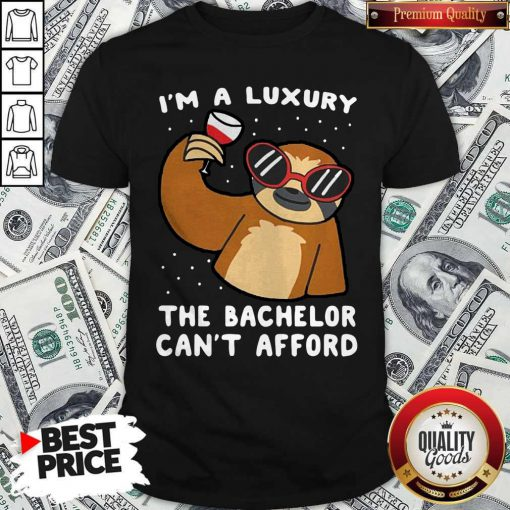 Funny Sloth I'm A Luxury The Bachelor Can't Afford Shirt
