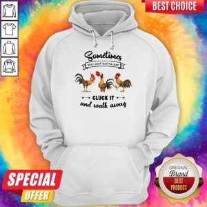Funny Sometime You Just Gotta Say Cluck It And Walk Away Chicken Heihei Hoodie