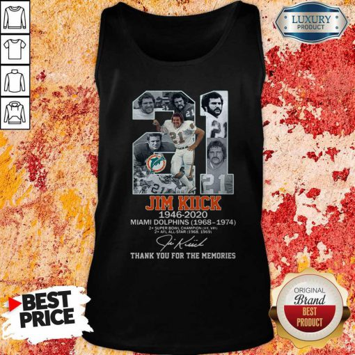 Good 21 Jim Kiick 1946 2020 Miami Dolphins 1968 1974 Thank You For The Memories Signature Tank Top