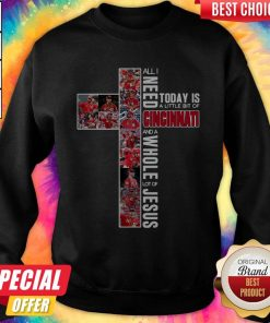 Good All I Need Today Is A Little Bit Of Cincinnati And A Whole Lot Of Jesus Sweatshirt