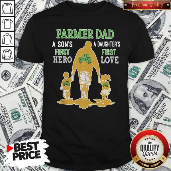 Good Farmer Tractor Dad A Son's First Hero A Daughter's First Love Dad Happy Father's Day Shirt