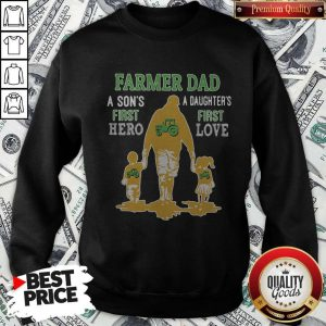 Good Farmer Tractor Dad A Son's First Hero A Daughter's First Love Dad Happy Father's Day Sweatshirt