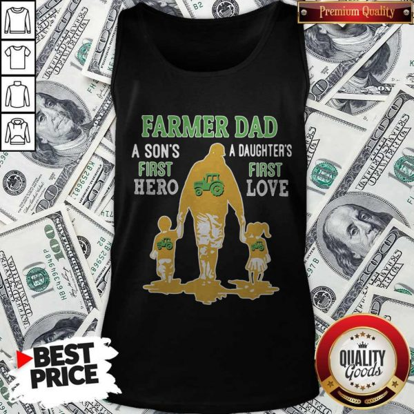 Good Farmer Tractor Dad A Son's First Hero A Daughter's First Love Dad Happy Father's Day Tank Top