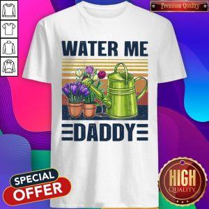 Good Garden Water Me Daddy Vintage Shirt