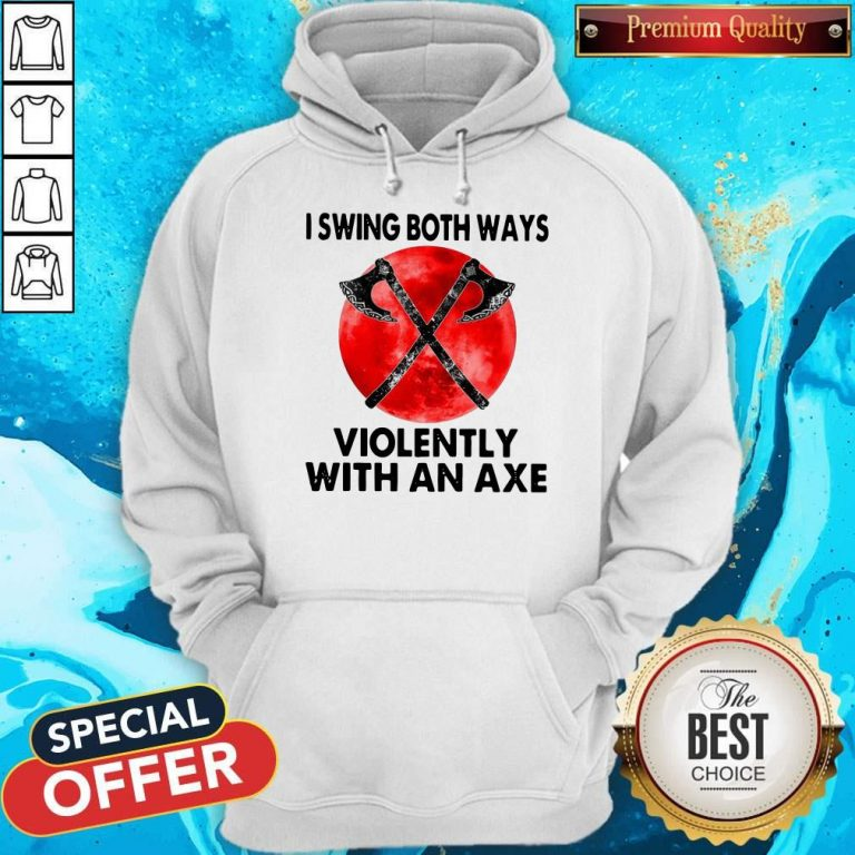 Good I Swing Both Ways Violently With An Axe Moon Hoodie