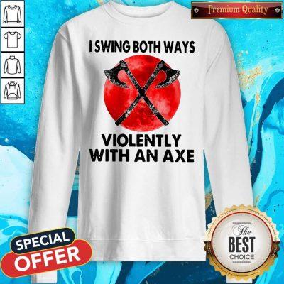 Good I Swing Both Ways Violently With An Axe Moon Sweatshirt