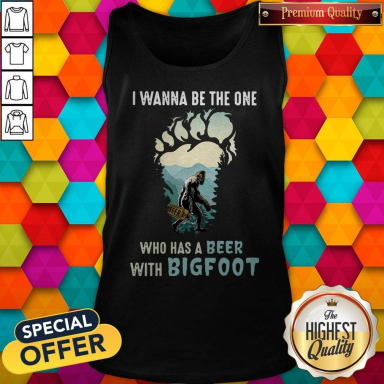 Good I Wanna Be The One Who Has A Beer With Bigfoot Paw Tank Top