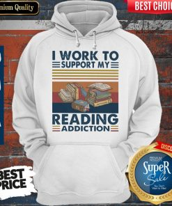 Good I Work To Support My Reading Addiction Vintage Hoodie